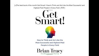 Get Smart!: How to Think and Act Like the Most Successful and Highest-Paid People in Every Field p.1