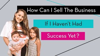 How Can I Sell the Business Opportunity If I Haven't Had Success Yet