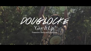 Doug Locke - Give It Up (Backyard Sessions)
