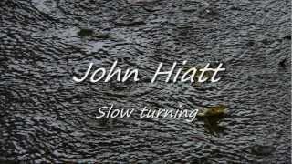 John Hiatt - Slow Turning HQ with lyrics