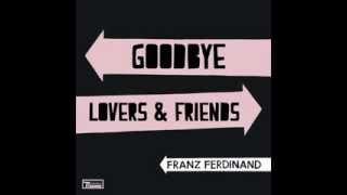 Franz Ferdinand - Goodbye Lovers & Friends