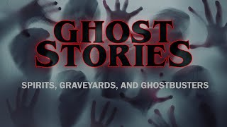 Ghost Stories - Spirits, Graveyards, And Ghostbusters