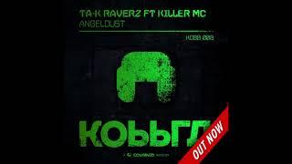 Ta-K RaverZ ft Killer MC - Angeldust [PREVIEW] [OUT NOW!]
