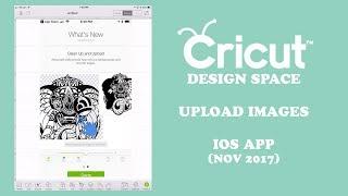 Cricut Design Space - IOS App How To Upload Images (Nov 2017)