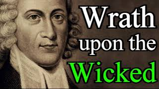 Wrath Upon the Wicked to the Uttermost - Puritan Jonathan Edwards Audio Sermons