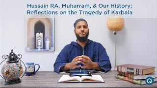 HussainRA,Muharram,&OurHistory;ReflectionsontheTragedyofKarbala