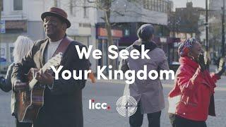 We seek Your Kingdom