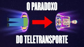 O Paradoxo do Teletransporte