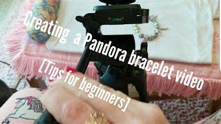 Creating a Pandora Bracelet Video on YourTube (Tips for Beginners)