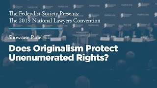 Click to play: Showcase Panel III: Does Originalism Protect Unenumerated Rights?
