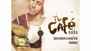 N.O.H.A.   Tu Cafe (Alex Astero & Evan Sax Remix)