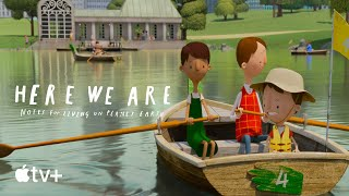 Here We Are: Notes for Living on Planet Earth — Official Trailer | Apple TV+