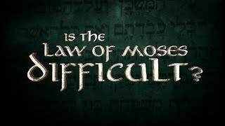 Is The Law of Moses Difficult? - 119 Ministries