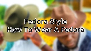 Fedora Style | How To Wear A Fedora | Hat Wearing Tips
