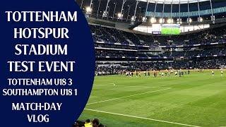 Tottenham Hotspur Stadium Test Event | Tottenham U18 3 Southampton U18 1 | Match-day Vlog