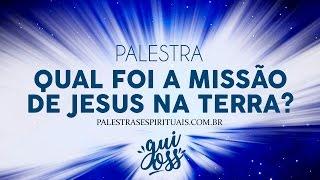 QUAL FOI A MISSÃO DE JESUS NA TERRA? - GUILHERME OSS