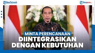 Presiden Minta Perencanaan Diintegrasikan dengan Kebutuhan Dasar Masyarakat