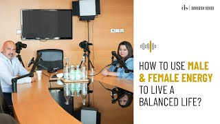 How To Use Male & Female Energy To Live A Balanced Life?