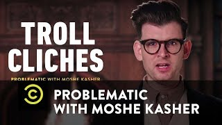 Problematic with Moshe Kasher - trollcliches.com