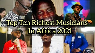 Top 10 Richest Musicians In Africa 2021 And Their Net Worth
