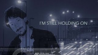 CHRIS REA - I'M STILL HOLDING ON