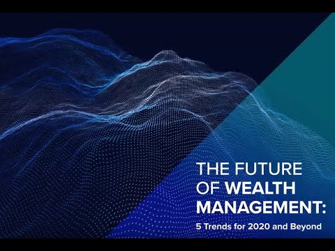 Introducing the Transformation of Wealth Management Report – Trends for 2020 and beyond