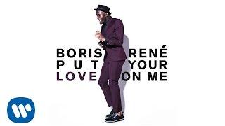 Boris René - Put Your Love on Me (Official Audio)