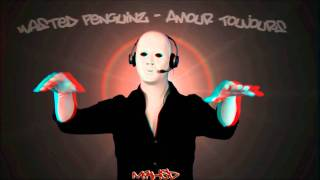 Wasted Penguinz - Amour Toujours