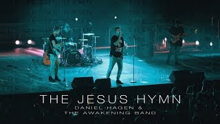 The Jesus Hymn - Daniel Hagen and AWAKENING MUSIC || OFFICIAL MUSIC VIDEO