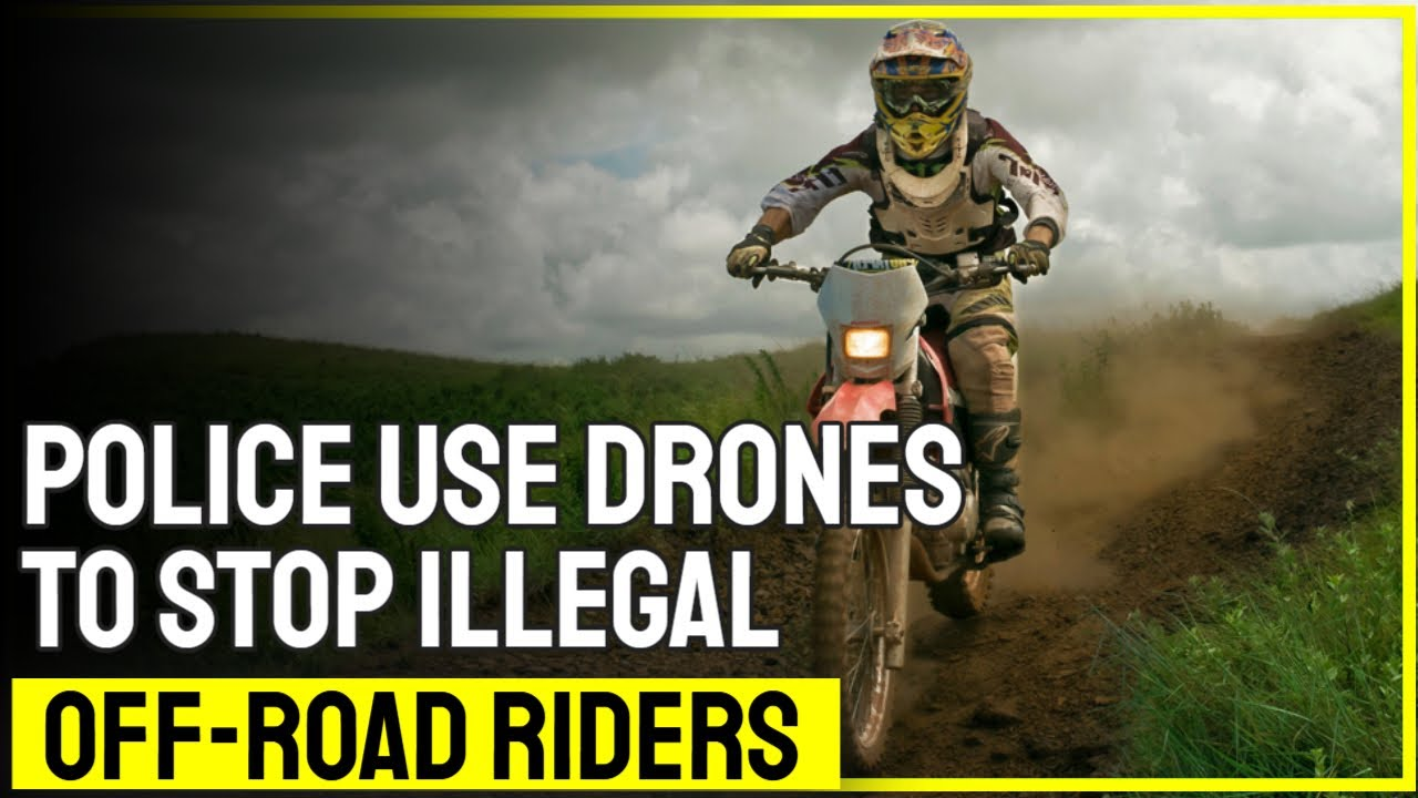 Police use drones to stop illegal off-road riders