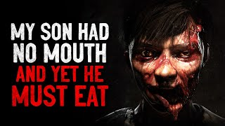 """""""My son has no mouth and yet he must eat"""" Creepypasta"""