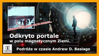 Odkryto portale do innych wymiarów w polu magnetycznym Ziemi – Podróże w czasie Andrew D. Basiago.