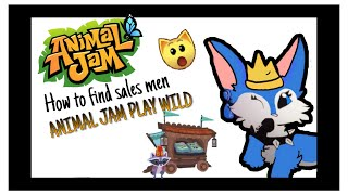 HOW TO FIND THE SALESMEN FAST ANIMAL JAM PLAY WILD ( INFORMATION OF SALESMEN DOWN BELOW )