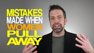 Common Mistakes Made When Women Pull Away