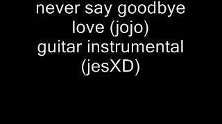 never say goodbye love jojo instrumental (acoustic)