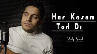 Har Kasam Tod Di - Vicky Singh | Cover | Phir Bewafai