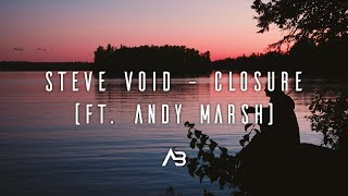 Steve Void – Closure (ft. Andy Marsh)