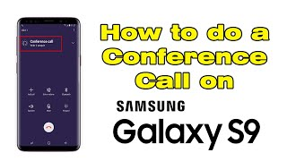 How do i make a conference call on my Samsung Galaxy s9