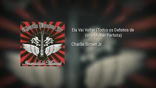 Charlie Brown Jr - Ela Vai Voltar (Todos os Defeitos de Uma Mulher Perfeita)