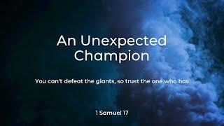 An Unexpected Champion – 1 Samuel 17:1-37