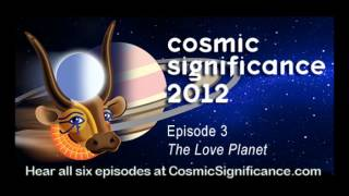 Cosmic Significance 2012 Episode3 The Love Planet - Science Fiction Radio Comedy sci-fi
