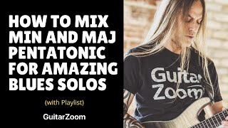 How to Mix Minor And Major Pentatonic Scales for Amazing Blues Solos | Blues Guitar Workshop