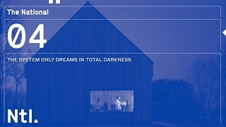 The National   'The System Only Dreams In Total Darkness'