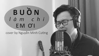 Buồn Làm Chi Em Ơi - Hoài Lâm | St : Nguyễn Minh Cường (Cover)