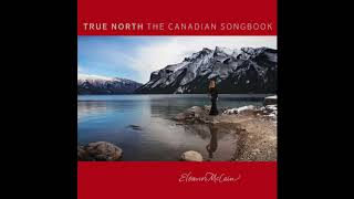 Song For The Mira - Eleanor McCain [True North: The Canadian Songbook]
