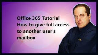 Office 365 Tutorial  How to give full access to another user's mailbox