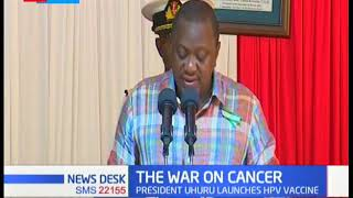 President Kenyatta launches HPV vaccine to prevent cervical cancer that targets 800,000 girls