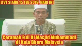 LIVE UAS Di MASJID MUHAMMADI KOTA BHARU, Ceramah Full Ustadz Abdul Somad 15 Februari 2019 Malaysia
