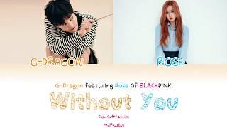 Without You (결국) - G-Dragon (feat. Rosé of BLACKPINK) [HAN/ROM/ENG LYRICS]