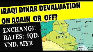 Devaluation of the Iraqi Dinar On Or Off?  Iraqi News Updates Exchange Rates VND MYR IQD